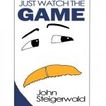 Book cover for Just Watch the Game by sports commentator John Steigerwald.